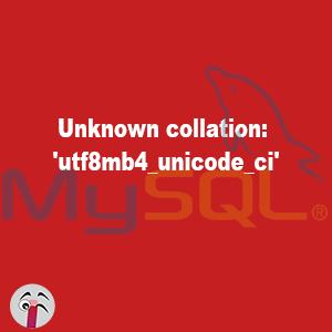 Unknown collation: 'utf8mb4_unicode_ci'