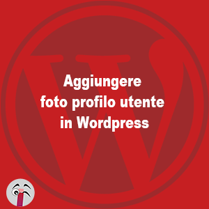 Aggiungere foto profilo utente in Wordpress
