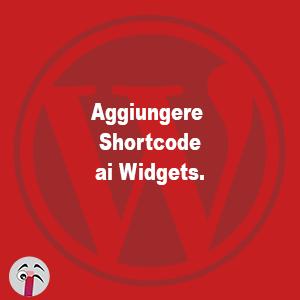 Aggiungere Shortcode ai Widgets