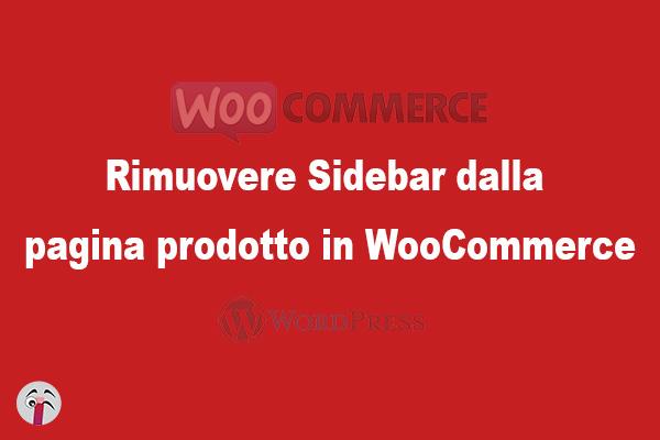Rimuovere Sidebar dalla pagina prodotto in WooCommerce