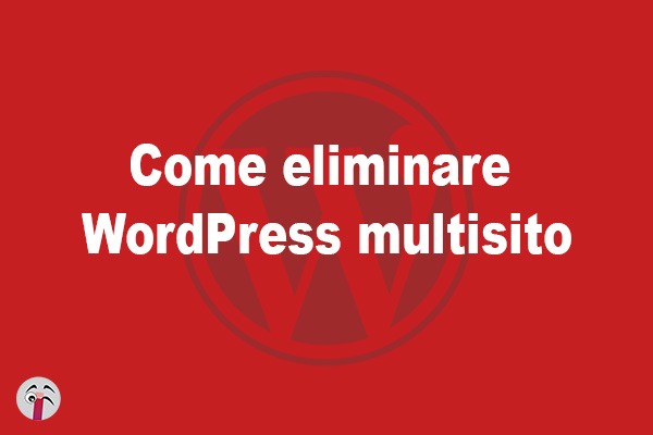 Come eliminare WordPress multisito