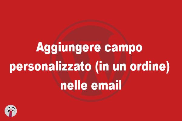Aggiungere campo personalizzato nelle email woocommerce
