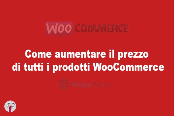 Come aumentare il prezzo di tutti i prodotti WooCommerce