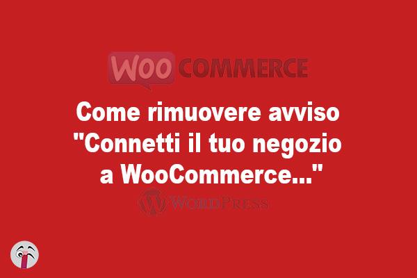 """Come rimuovere avviso """"Connetti il tuo negozio a WooCommerce..."""""""