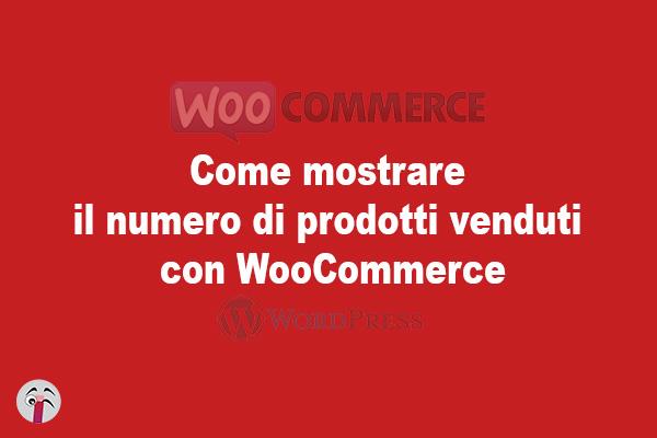 come mostrare il numero di prodotti venduti con WooCommerce
