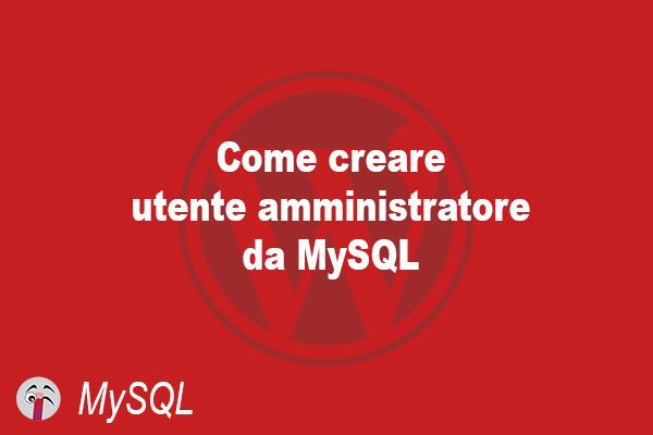 Come creare utente amministratore da MySQL