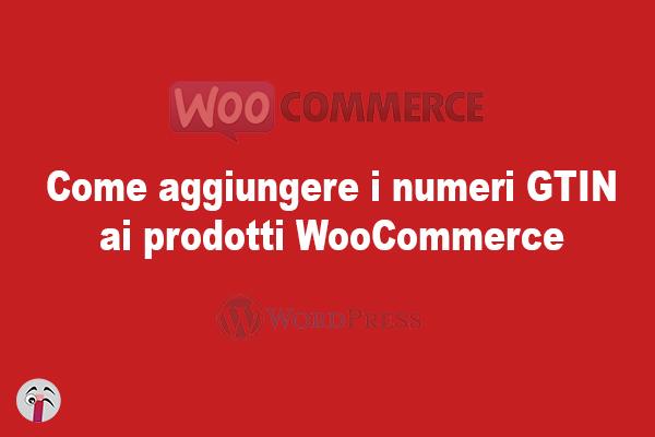 Come aggiungere i numeri GTIN ai prodotti WooCommerce